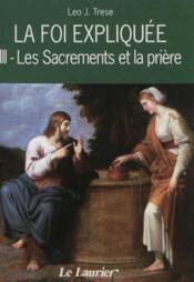 La foi expliquee t.3 ; les sacrements et la prière - Couverture - Format classique