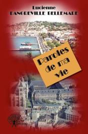 Vente livre :  Paroles de ma vie  - Lucienne Dangreville-Bellemare