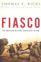 Vente livre :  FIASCO - THE AMERICAN MILITARY ADVENTURE IN IRAQ  - Thomas E. Ricks