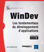 WinDev ; les fondamentaux du développement d'applications  - David Vandevelde
