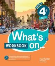Vente livre :  What's on... ; anglais ; cycle 4 ; 4e ; workbook (édition 2017)  - Davy Van Der Peijl - Nathalie Feybesse - Peter Chilvers - Alexandra Bailey - James Windsor