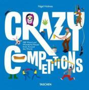 Vente livre :  Crazy competitions ; 100 Weird and wonderful rituals from around the world  - Nigel Holmes - Julius Wiedemann