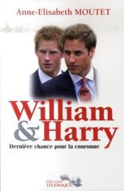 William et Harry ; dernière chance pour la couronne - Couverture - Format classique