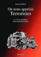 On nous appelait terroristes ; la vie au quotidien d'un maquisard breton - Couverture - Format classique