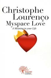 Myspace love. a meaning to your life. - Couverture - Format classique