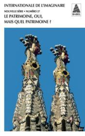 Babel ; Internationale De L'Imaginaire N.27 ; Le Patrimoine, Oui, Mais Quel Patrimoine ? - Couverture - Format classique