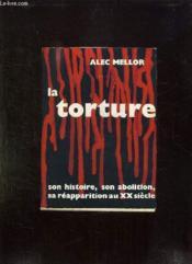 La Torture. Son Histoire, Son Abolition, Sa Reapparition Au Xx Siecle. - Couverture - Format classique