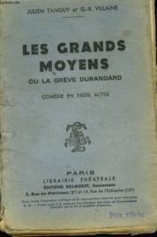 Les Grands Moyens Ou La Greve Durandard. Comedie En 3 Actes. - Couverture - Format classique