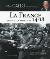 La France dans la tourmente de 14-18  - Max Gallo