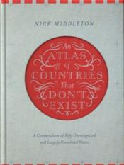 Vente livre :  AN ATLAS OF COUNTRIES THAT DON''T EXIST  - Middleton