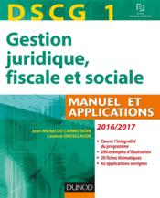 Vente  DSCG 1 ; gestion juridique, fiscale et sociale 2016/2017 ; manuel et applications, corrigés (10e édition)  - Jean-Michel Do Carmo Silva - Jacques Grosclaude
