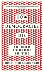 Vente livre :  How democracies die ; what history reveals about our future  - Steven Levi Ziblatt - Daniel Ziblatt - Steven Levitsky