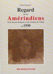 Regard Sur Les Amerindens. De La Guyane Francaise Et Du Territoire De L'Inini En 1930 - Intérieur - Format classique