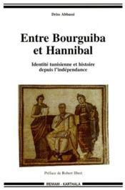 Entre Bourguiba et Hannibal ; identite tunisienne et histoire depuis l'independance - Couverture - Format classique