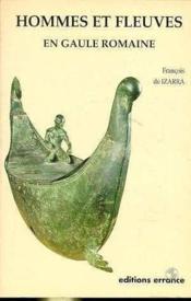 Les Hommes Et Le Fleuve En Gaule Romaine - Couverture - Format classique