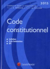 Code constitutionnel ; institutions, droits fondamentaux, QPC (édition 2013)  - Collectif