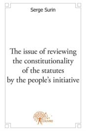 Vente livre :  The issue of reviewing the constitutionality of the statutes by the people's initiative  - Serge Surin