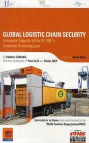Vente livre :  Global logistics chain security ; economic impacts of the us 100% container scanning law  - Carluer Frederi