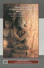 Le royaume d'Arakan, Birmanie ; son histoire politique entre le début du XV et la fin du XVII siècles - Intérieur - Format classique