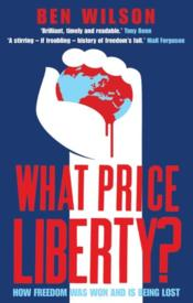 Vente livre :  What Price Liberty? ; How Freedom Was Won and Is Being Lost  - Ben Wilson