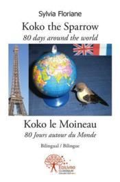 Koko The Sparrow 80 Days Around The World - Koko Le Moineau 80 Jours Autour Du Monde - Couverture - Format classique