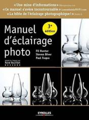 Vente livre :  Manuel d'éclairage photo (3e édition)  - Fil Hunter - Steven Biver - Paul Fuqua