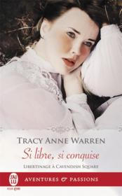 Vente livre :  Libertinage à Cavendish Square T.2 ; si libre, si conquise  - Warren Tracy Anne - Tracy Anne Warren