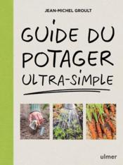 Vente livre :  Guide du potager ultra-simple  - Jean-Michel Groult