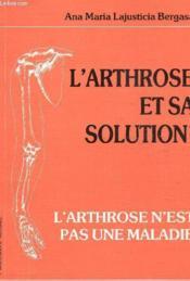 L'arthrose et sa solution ; l'arthrose n'est pas une maladie - Couverture - Format classique