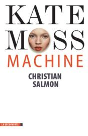 Vente livre :  Kate Moss machine  - Christian Salmon
