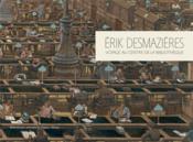 Erik Desmazières ; voyage au centre de la bibliothèque - Couverture - Format classique