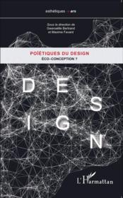 Poïétiques du design ; eco-conception ?  - Gwenaelle Bertrand - Maxime Favard