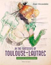 Vente  In the footsteps of Toulouse-Lautrec ; nights of the belle époque  - Alain Vircondelet