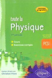 Toute La Physique Pcsi 1re Periode Cours Exercices Corriges Nouveau Programme - Intérieur - Format classique