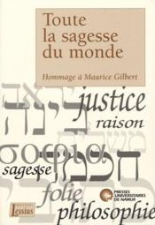 Toute la sagesse du monde ; hommage à Maurice Gilbert - Couverture - Format classique