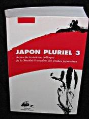Japon pluriel t.3 ; actes du troisième colloque de la société française des études japonaises - Intérieur - Format classique