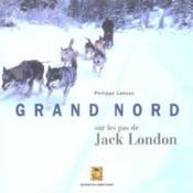 Grand nord ; sur les pas de Jack London - Couverture - Format classique