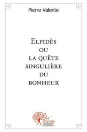 Elpides Ou La Quete Singuliere Du Bonheur - Couverture - Format classique
