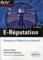 Vente livre :  E-reputation. strategies d'influence sur internet. 2e edition  - Fillias Villeneuve - Fillias/Villeneuve - Fillias/Villeneuve