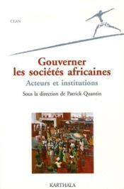 Gouverner les sociétés africaines ; acteurs et institutions - Couverture - Format classique