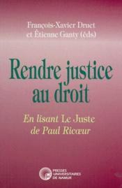 Rendre justice au droit ; en lisant le juste de Paul Ricoeur - Couverture - Format classique