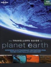Vente livre :  The traveller's guide to planet earth ;  experience 50 extraordinary destinations from the BBC's spectacular documentary  - Collectif