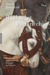 Raphaël et Pinturicchio ; les grands décors des appartements du Pape au Vatican - Couverture - Format classique