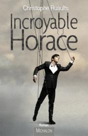 Incroyable Horace  - Christophe Ruaults