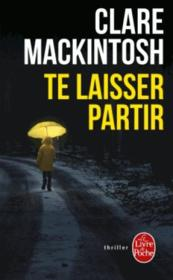 Vente livre :  Te laisser partir  - Mackintosh-C - Clare Mackintosh