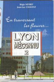 Lyon méconnu t.2 ; en traversant les fleuves... - Couverture - Format classique