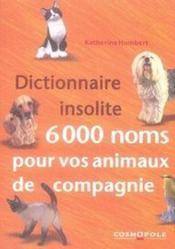 Dictionnaire insolite ; 6000 noms pour vos animaux de compagnie - Couverture - Format classique