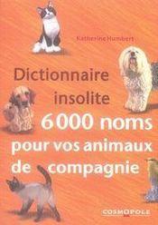 Dictionnaire insolite ; 6000 noms pour vos animaux de compagnie - Intérieur - Format classique