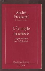 L'Evangile Inacheve  - Bompois-N+Frossard-A