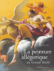 La peinture allégorique au grand siècle - Couverture - Format classique